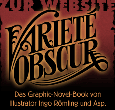 Zur Website: Varieté Obscur - Das Graphic-Novel-Book von Illustrator Ingo Römling und Asp.